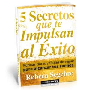 5-Secretos-que-te-impulsan-al-exito-por-Rebeca-Segebre-y-Vive-360-book-inspiracion-y-reflexion-para-tu-diario-vivir-libro-1